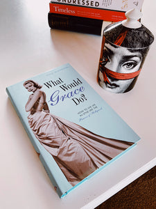 What Would Grace Do?: How to Live Life in Style Like the Princess of Hollywood,  carte de Gina McKinnon