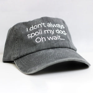 Oh Wait I don't Always Spoil my dog Classic Charcoal Hat