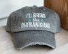 I'll Bring the Shenanigans Distressed Classic Hat