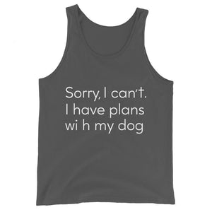 Sorry I Can't, I Have Plans. With My Dog Unisex Tank Top