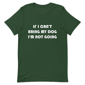 If I Can't Bring My Dog I'm Not Going Short-Sleeve Unisex Shirt