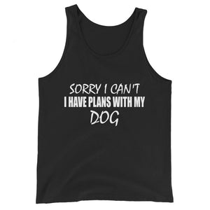 Sorry I Can't I Have Plans With My Dog Unisex Tank Top
