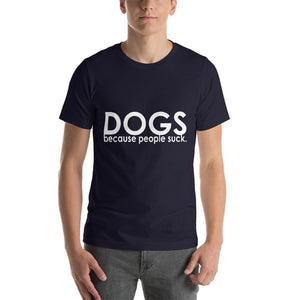 DOGS Because People Suck. Short-Sleeve Unisex T-Shirt