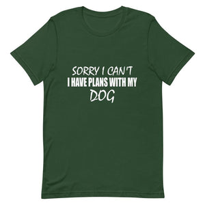 Sorry I Can't I Have Plans With My Dog Short-Sleeve Unisex T-Shirt