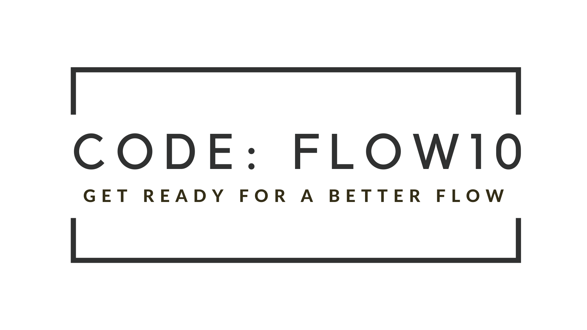 Your coupon code is FLOW10