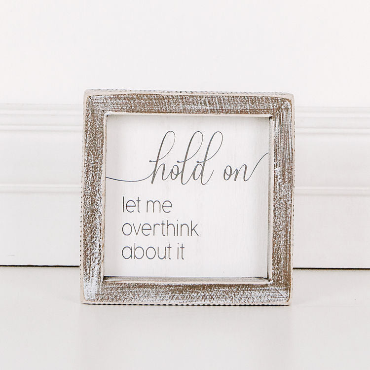 Hold On, Let Me Overthink About It Sign