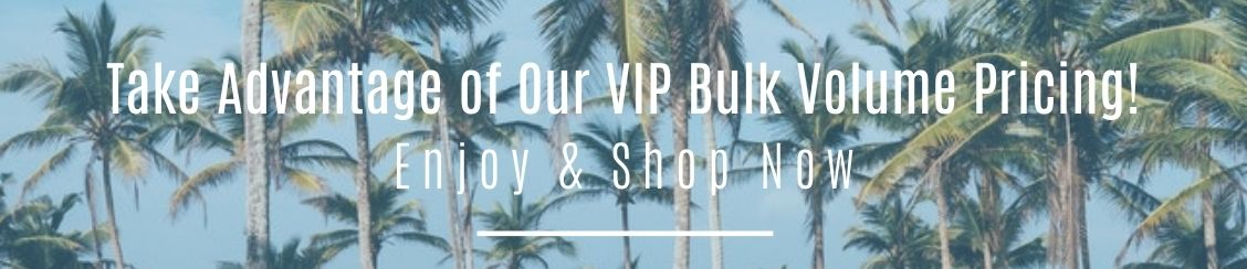 Take advantage of our VIP bulk volume pricing! Enjoy & shop now!