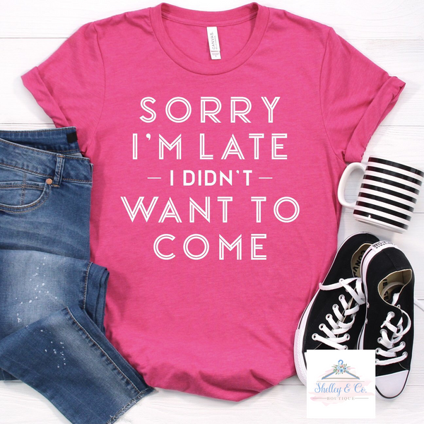 Sorry I'm Late T-Shirt-Adult
