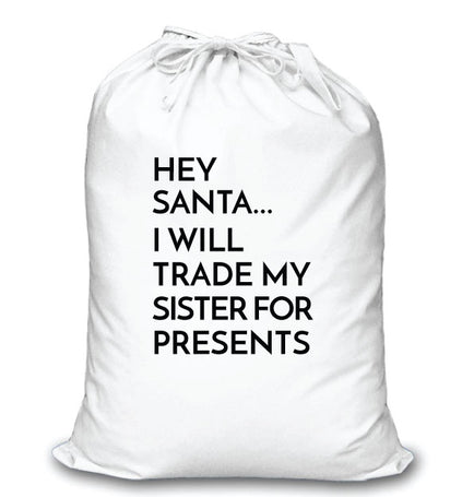 Modern White Santa Sack- Hey Santa...Will Trade my Sister for Presents