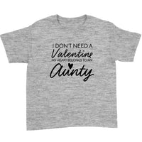 I Don't Need A Valentine My Heart Belongs To My Aunty T-Shirt