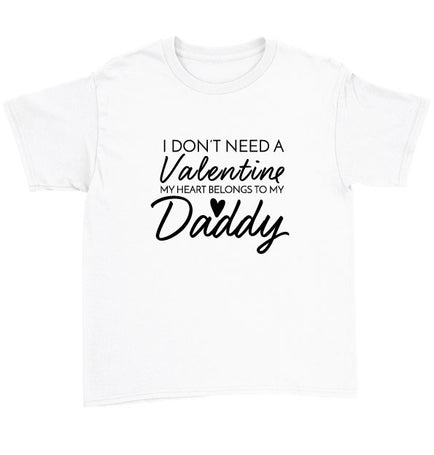 I Don't Need A Valentine My Heart Belongs To My Daddy T-Shirt