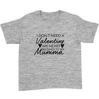 I Don't Need A Valentine My Heart Belongs To My Mumma T-Shirt