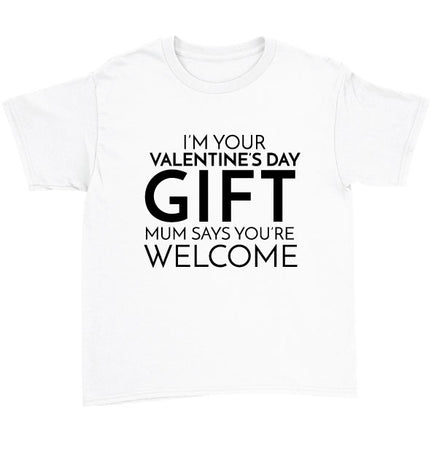 I'm Your Valentine's Day Gift Mum Says You're Welcome T-Shirt
