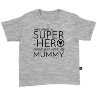 Who Needs A Superhero When You Have My Mummy T-Shirt