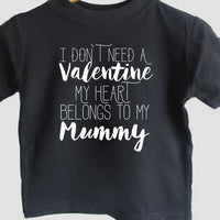 I don't need a valentine my heart belongs to my mummy - t-shirt