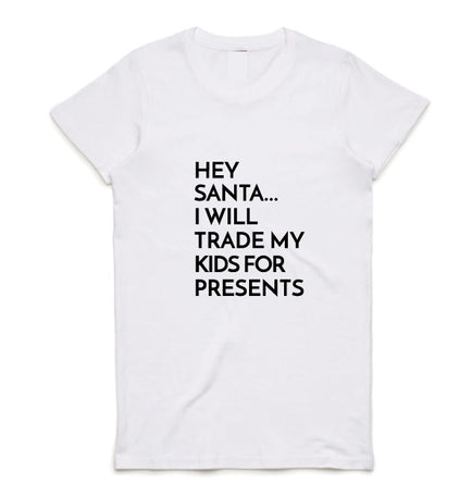 Hey Santa I Will Trade My Kids For Presents Women's Tee