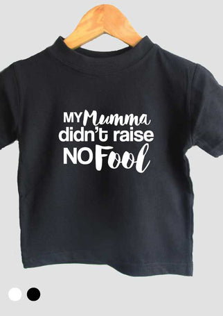 My mumma didn't raise no fool t-shirt