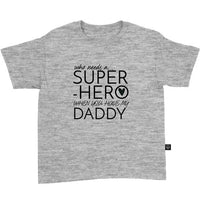 Who Needs A Superhero When You Have My Daddy T-Shirt
