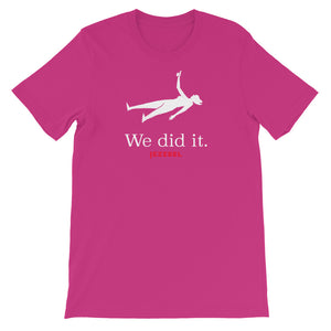 """We Did It"" Unisex T-Shirt"