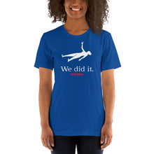 "Load image into Gallery viewer, ""We Did It"" Unisex T-Shirt"