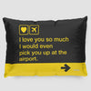 I love you ... pick you up at the airport - Pillow Sham - Airportag