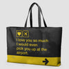 I love you ... pick you up at the airport - Weekender Bag - Airportag