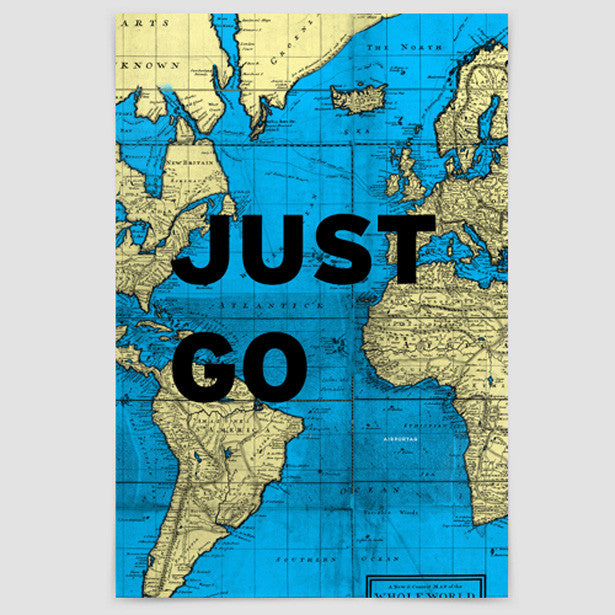 Just Go - World Map - Poster I Just See The World Map on see the usa, history map, see the world travel, seaside map, light world map, name world map, see the world globe,