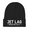 Jet Lag Made Me Do It - Knit Beanie