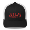 Jet Lag Made Me Do it - Retro Trucker Cap