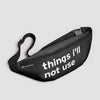 Things I'll Not Use - Fanny Pack