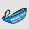 Please Don't Lose Me - Fanny Pack