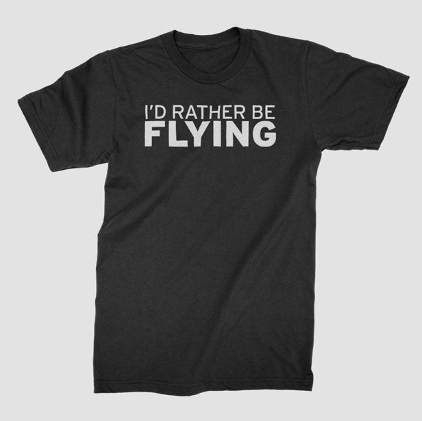 I'd Rather Be Flying - T-Shirt airportag.myshopify.com