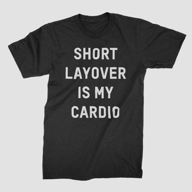 Short Layover Is My Cardio - Men's Tee