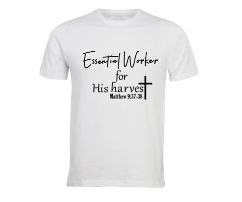 Essential Worker for His harvest Tshirt White with Black text