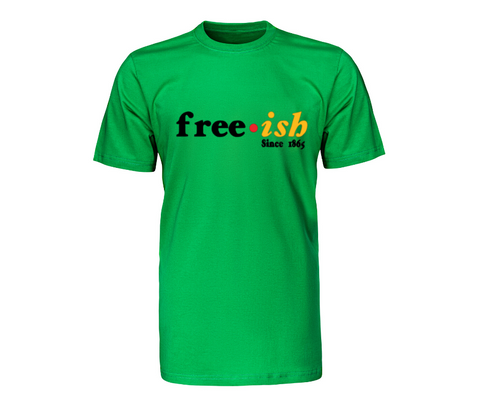 Green Free-ish Since 1865 T Shirt with black and yellow text