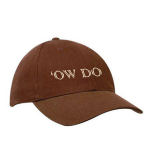 "Brown heavy cotton baseball cap, embroidered with the Yorkshire phrase ""Ow Do"""