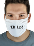 "White cotton 3-ply facemask, featuring a Yorkshire phrase ""Eh Up"""