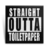 Straight Outta Toilet Paper
