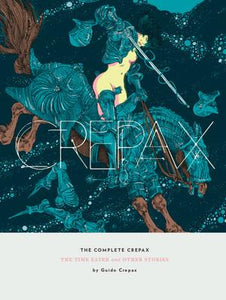 The Complete Crepax: The Time Eater And Other Horror Stories: Volume 2