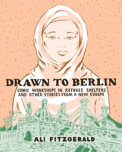 Drawn To Berlin: Comic Workshops In Refugee Shelters And Other Stories From A New Europe