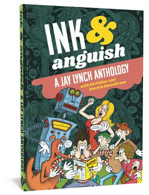 Ink And Anguish: A Jay Lynch Anthology
