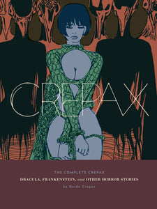 The Complete Crepax: Dracula, Frankenstein, And Other Horror Stories: Volume 1