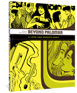 Beyond Palomar: A Love and Rockets Book