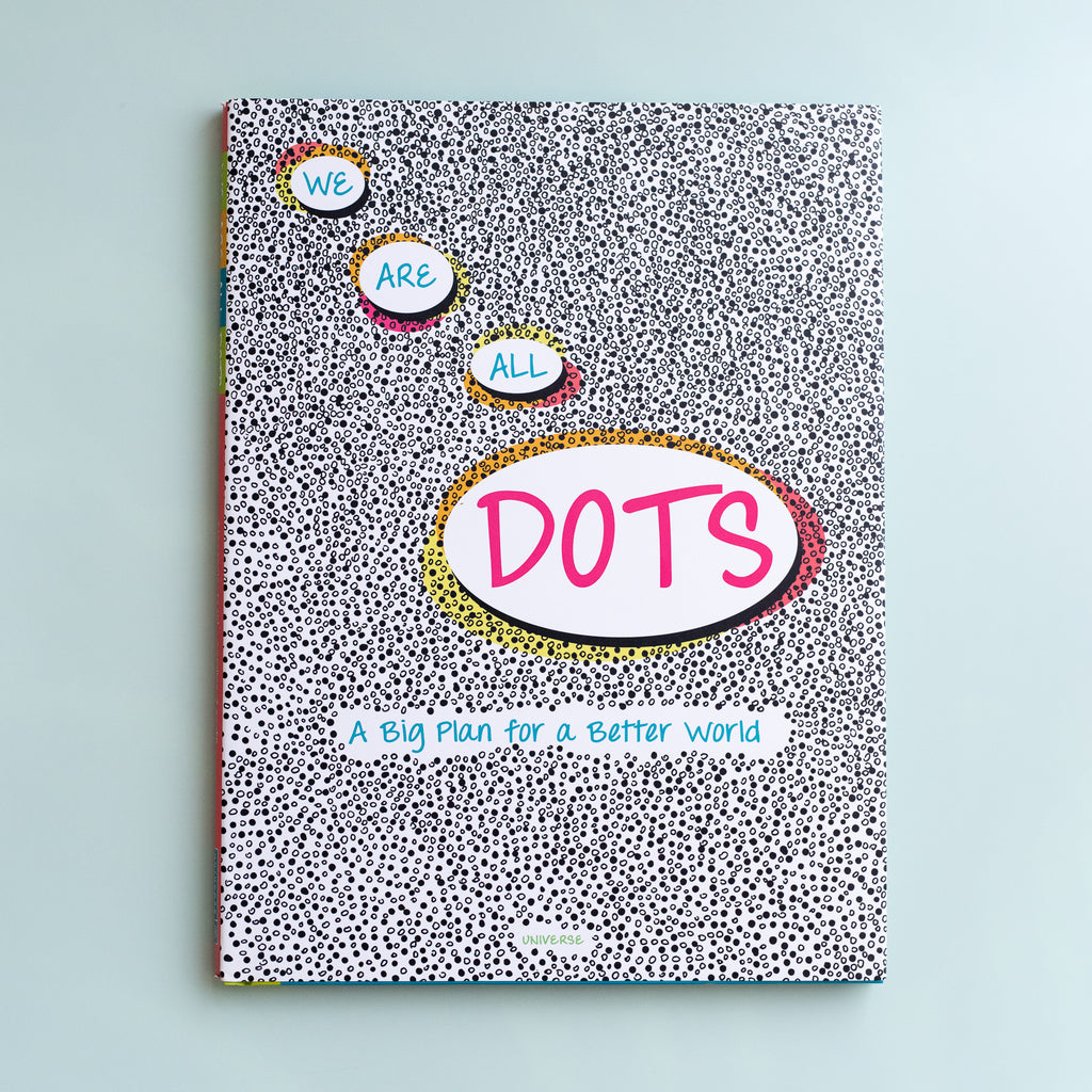 We Are All Dots: A Big Plan For A Better World - Ellie & Becks Co.