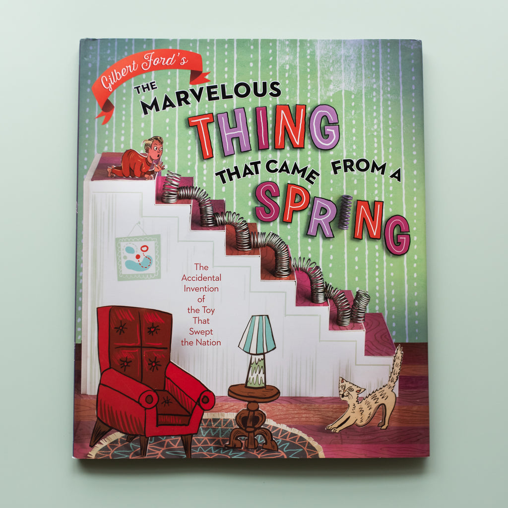The Marvelous Thing That Came from a Spring: The Accidental Invention of the Toy That Swept the Nation - Ellie & Becks Co.