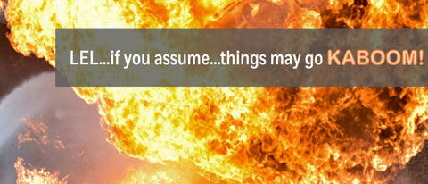 LEL...if you assume things may go Kaboom!