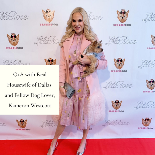 Q+A with Real Housewife and Fellow Dog Lover, Kameron Westcott of the Real Housewives of Dallas