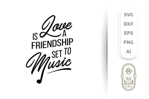 Love is Friendship set to Music - Love Saying SVG File