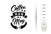 Load image into Gallery viewer, Coffee is a Hug in a Mug SVG - Coffee Saying SVG