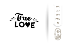 Load image into Gallery viewer, TRUE LOVE - SVG File